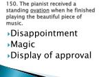 150 the pianist received a standing ovation when he finished playing the beautiful piece of music