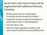 by fall 2013 the practice tests will be augmented with additional features including