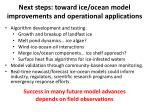next steps toward ice ocean model improvements and operational applications