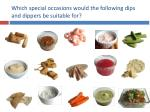 which special occasions would the following dips and dippers be suitable for