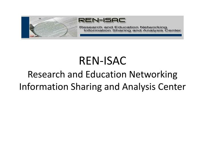 ren isac research and education networking information sharing and analysis center n.