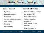 gather convert develop