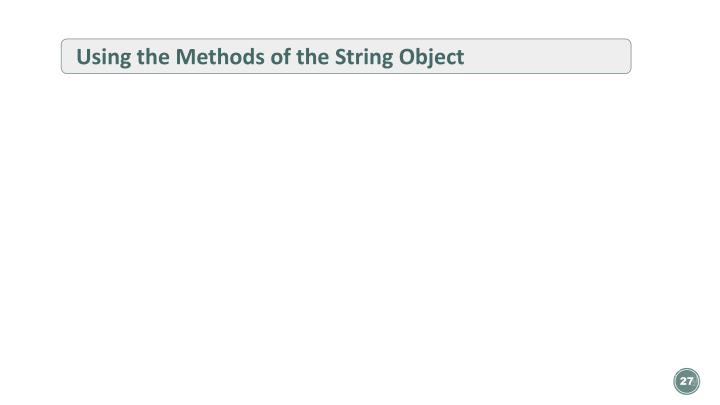 Using the Methods of the String Object
