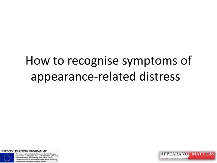 how to recognise symptoms of appearance related distress n.