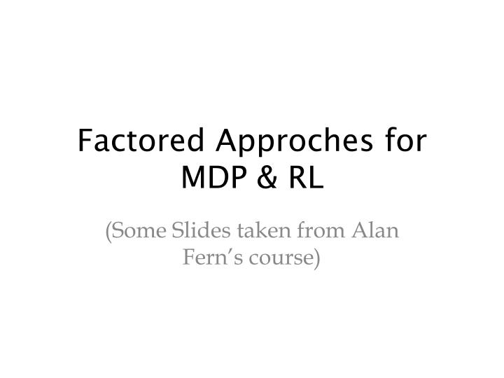 factored approches for mdp rl n.