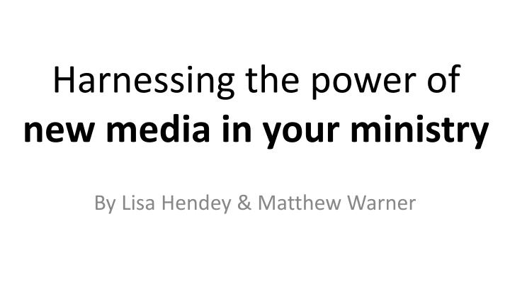 harnessing the power of new media in your ministry n.