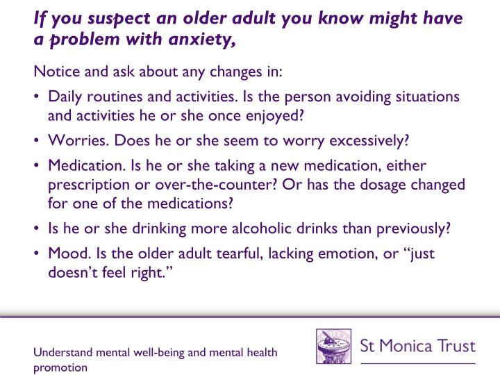 If you suspect an older adult you know might have a problem with anxiety,