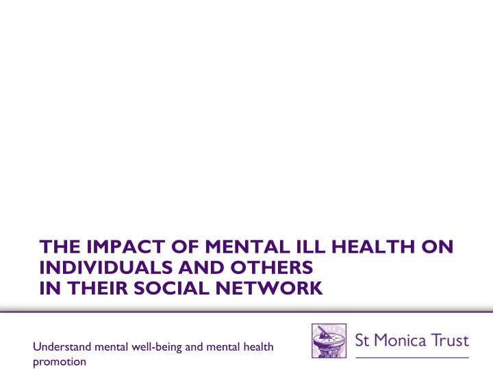 the impact of mental ill health on individuals and others