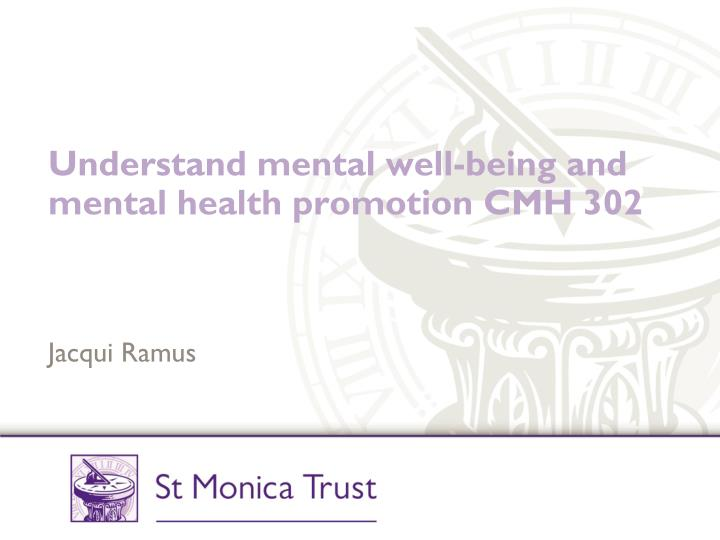Understand mental well being and mental health promotion cmh 302