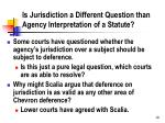 is jurisdiction a different question than agency interpretation of a statute