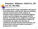 persuasion skidmore v swift co 323 u s 134 140 1944