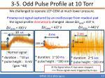 3 5 odd pulse p rofile at 10 torr