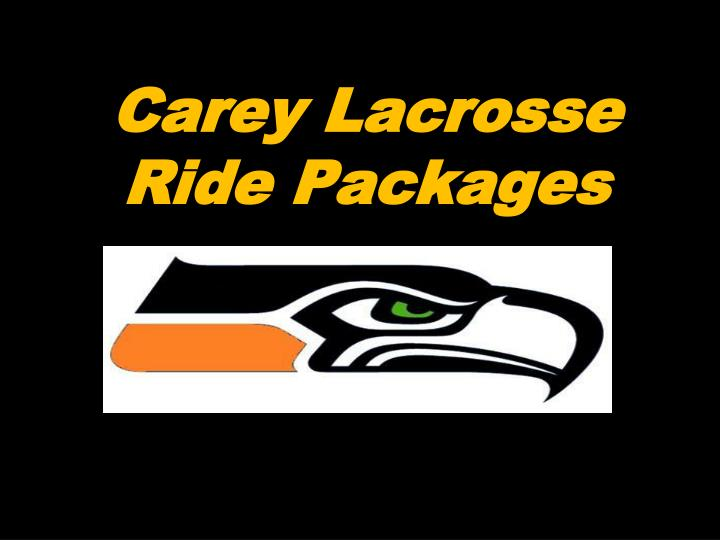 carey lacrosse ride packages n.
