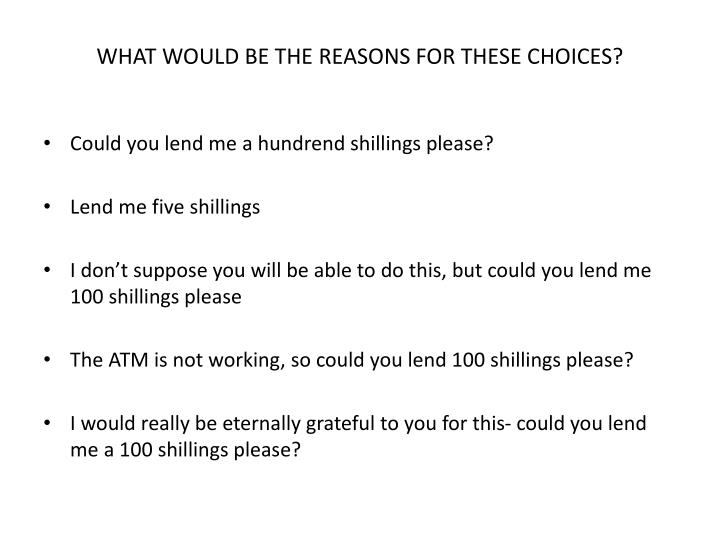 WHAT WOULD BE THE REASONS FOR THESE CHOICES?