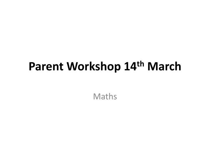 parent workshop 14 th march n.