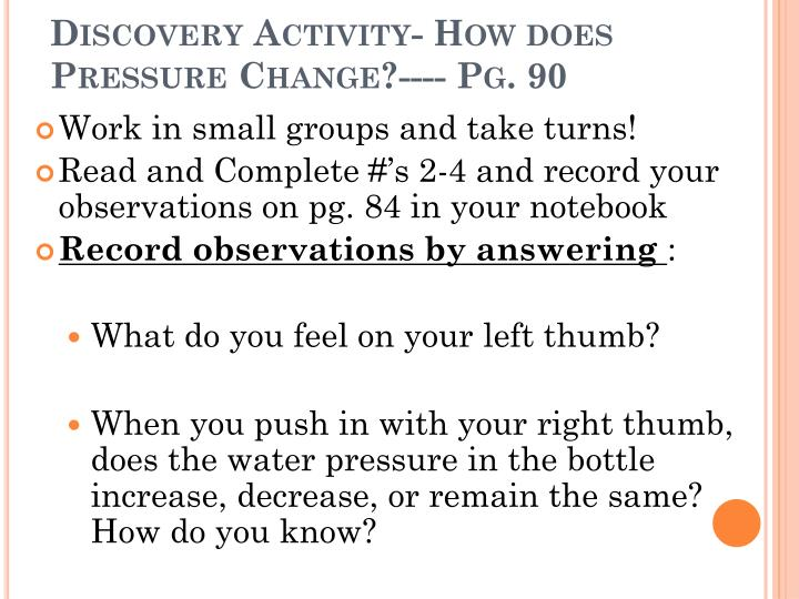 Discovery Activity- How does Pressure Change?---- Pg. 90
