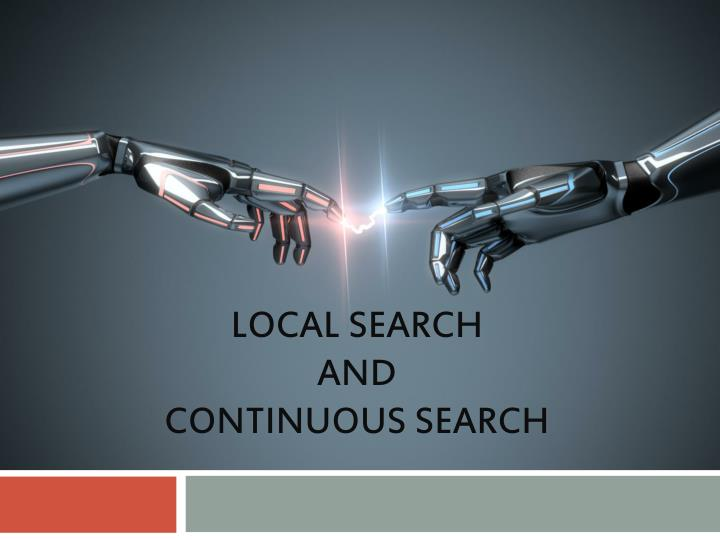 Local search and continuous search