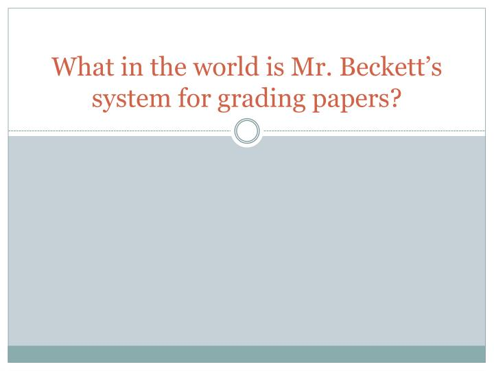 what in the world is mr beckett s system for grading papers n.