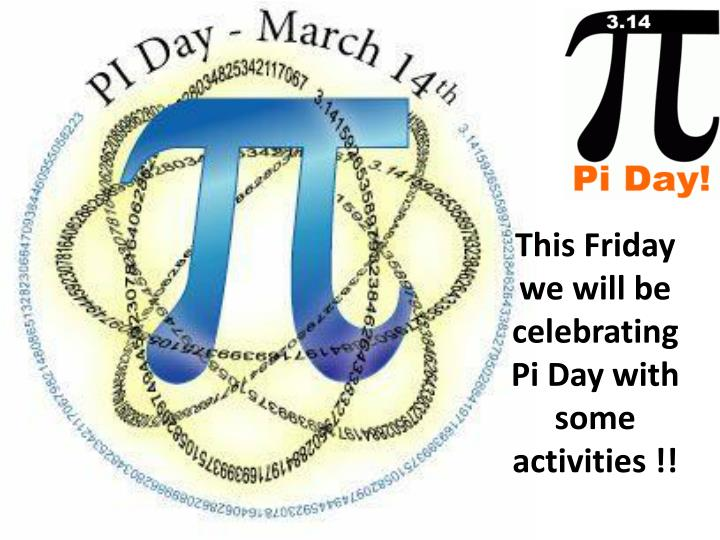 this friday we will be celebrating pi day with some activities n.