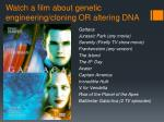 watch a film about genetic engineering cloning or altering dna