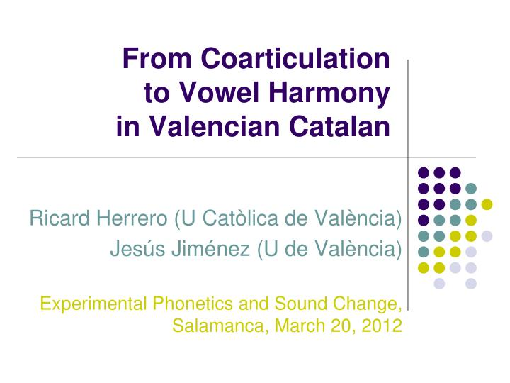 from coarticulation to vowel harmony in valencian catalan n.