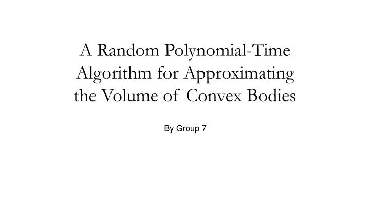 a random polynomial time algorithm for approximating the volume of convex bodies n.