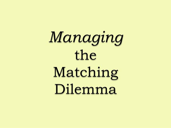 managing the matching dilemma n.