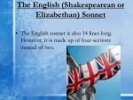 the english shakespearean or elizabethan sonnet