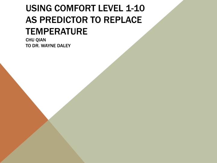 using comfort level 1 10 as predictor to replace temperature chu qian to dr wayne daley n.
