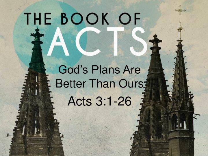 god s plans are better than ours acts 3 1 26 n.