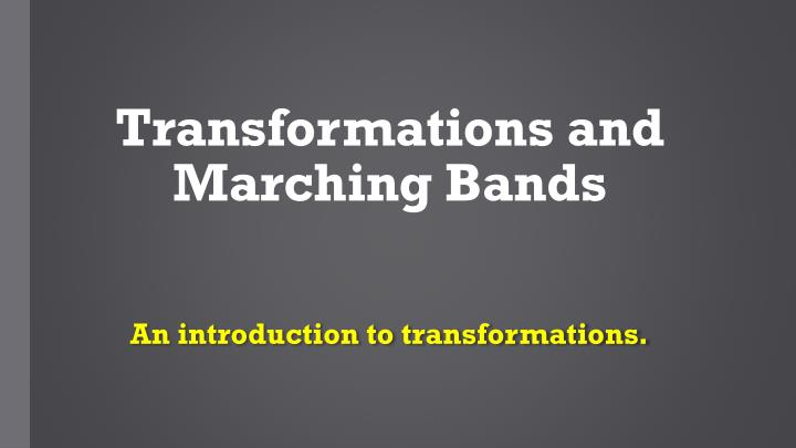 t ransformations and marching bands n.