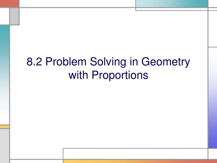 8 2 problem solving in geometry with proportions n.