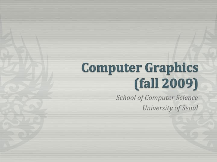 computer graphics fall 2009 n.
