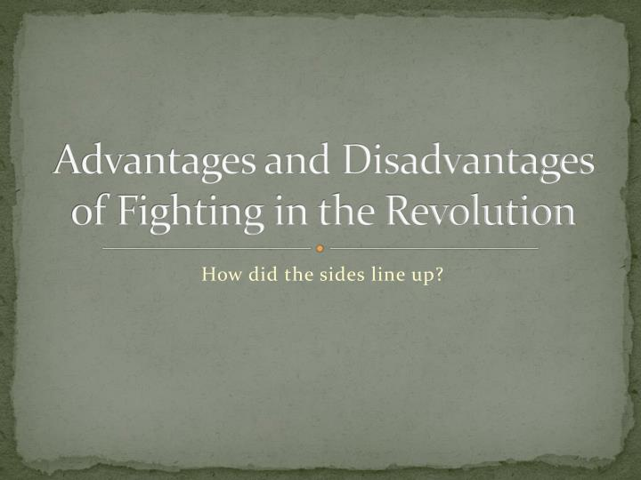 advantages and disadvantages of fighting in the revolution n.