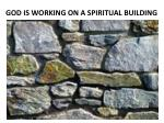 god is working on a spiritual building