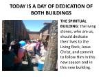 today is a day of dedication of both buildings1
