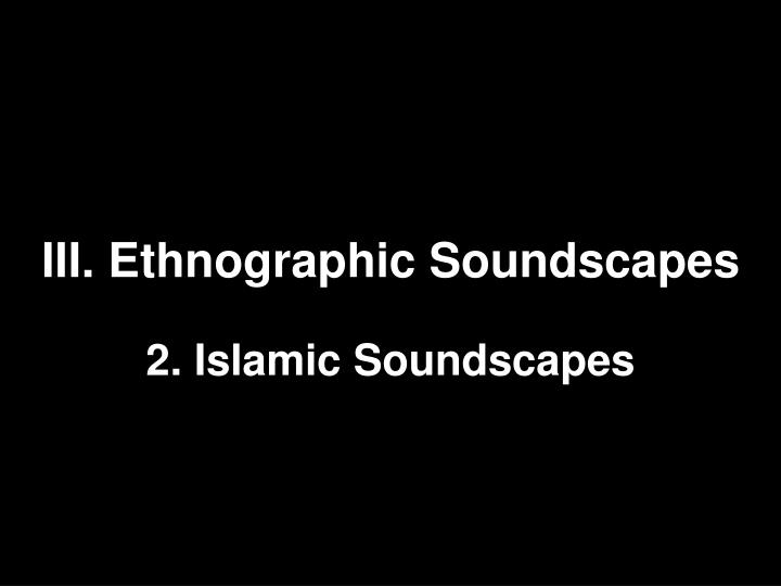 iii ethnographic soundscapes n.