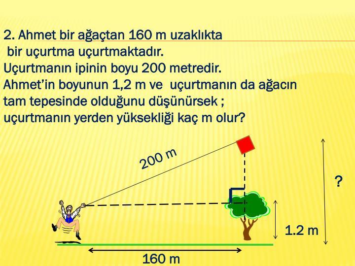 2. Ahmet bir ağaçtan 160 m uzaklıkta