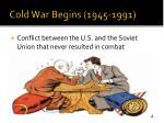 cold war begins 1945 1991