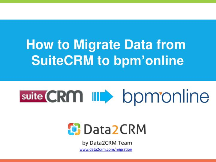how to migrate data from suitecrm to bpm online n.