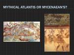 mythical atlantis or mycenaean s
