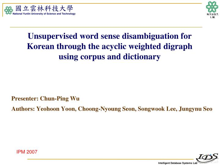 Unsupervised word sense disambiguation for Korean through the acyclic weighted digraph using corpus ...