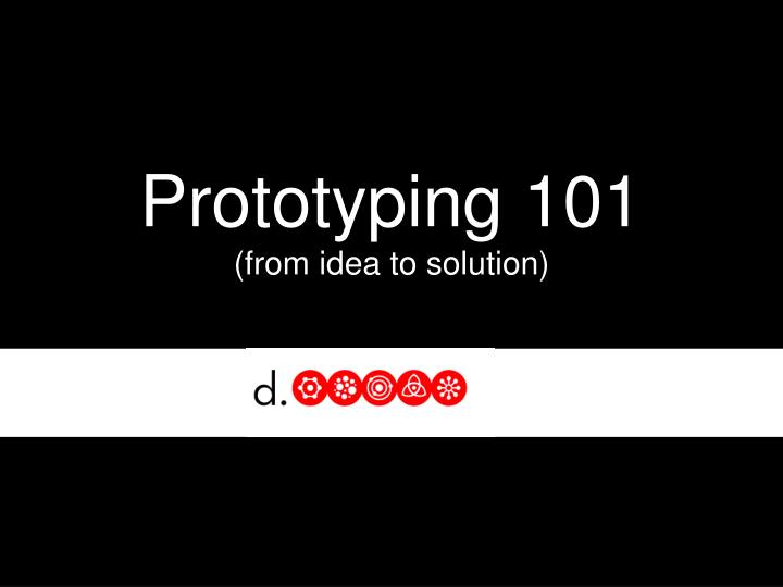 prototyping 101 from idea to solution n.