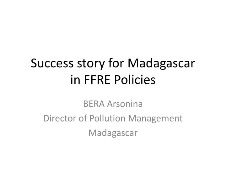 success story for madagascar in ffre policies n.