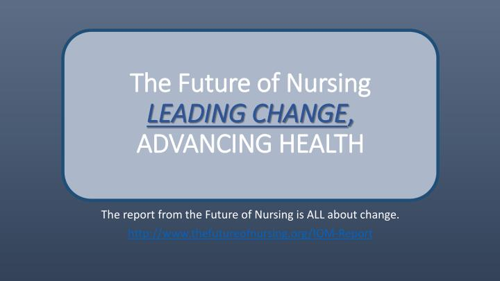 the future of nursing leading change advancing health n.