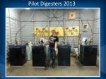 pilot digesters 2013