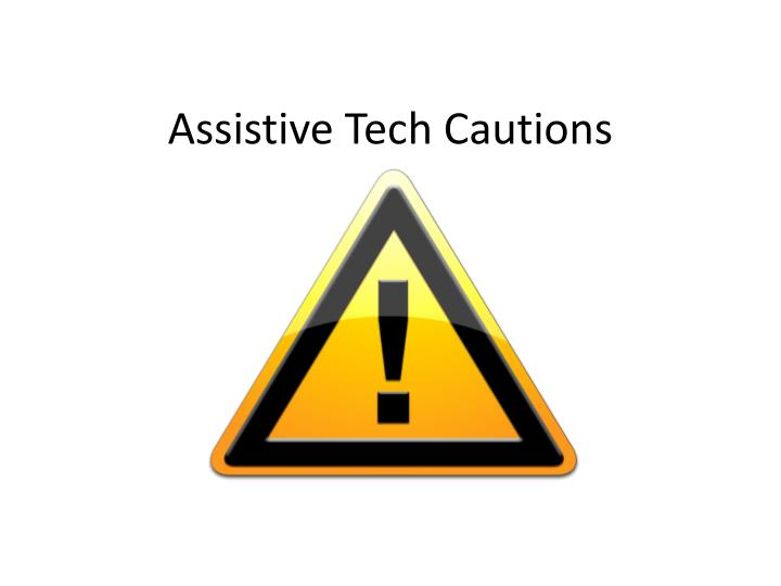 assistive tech cautions n.
