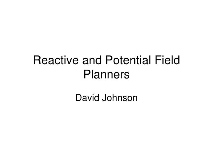 reactive and potential field planners n.