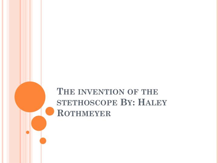 the invention of the stethoscope by haley rothmeyer n.