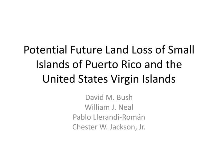 potential future land loss of small islands of puerto rico and the united states virgin islands n.